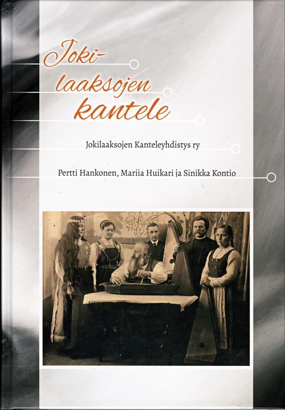 Jokilaaksojen kantele -kirja on viime vuoden lopulla ilmestynyt 300-sivuinen katsaus kanteleen historiaan Siika-, Pyhä- ja Kalajokilaaksoissa.