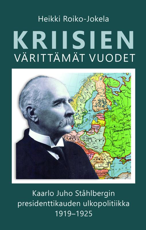 """Kirja.  """"Kriisien värittämät vuodet. Kaarlo Juho Ståhlbergin presidenttikauden ulkopolitiikka 1919–1925"""" on kustantanut K.J. Ståhlbergin Säätiö sr."""